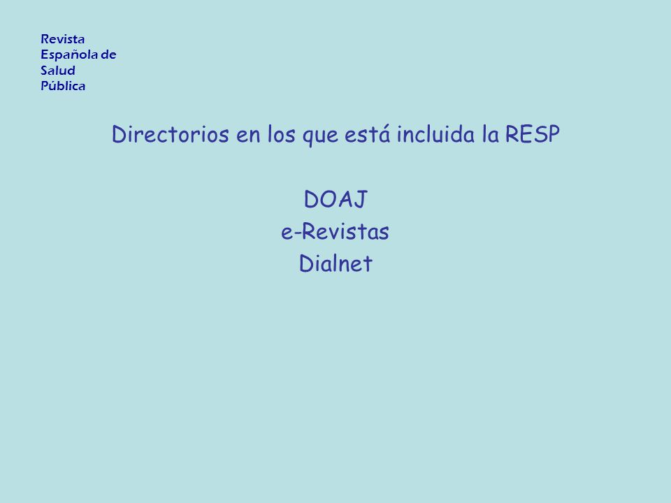 Repositorios en los que está incluida la RESP - Scielo España - Scielo Salud Pública - Redalyc - Recyt Revista Española de Salud Pública