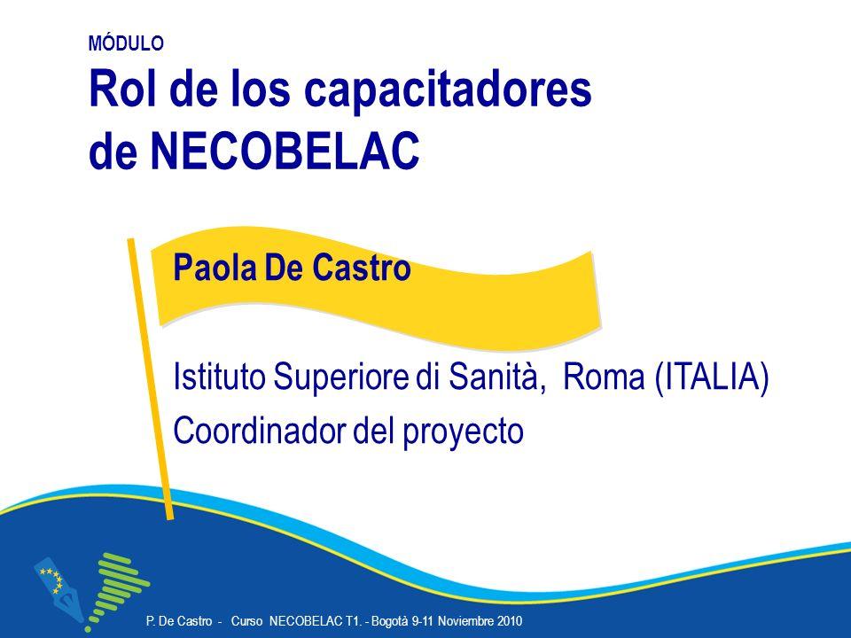 P. De Castro - Curso NECOBELAC T1. - Bogotà 9-11 Noviembre 2010 Corso NECOBELAC T1. - Roma 18-20 ottobre 2010 MÓDULO Rol de los capacitadores de NECOB