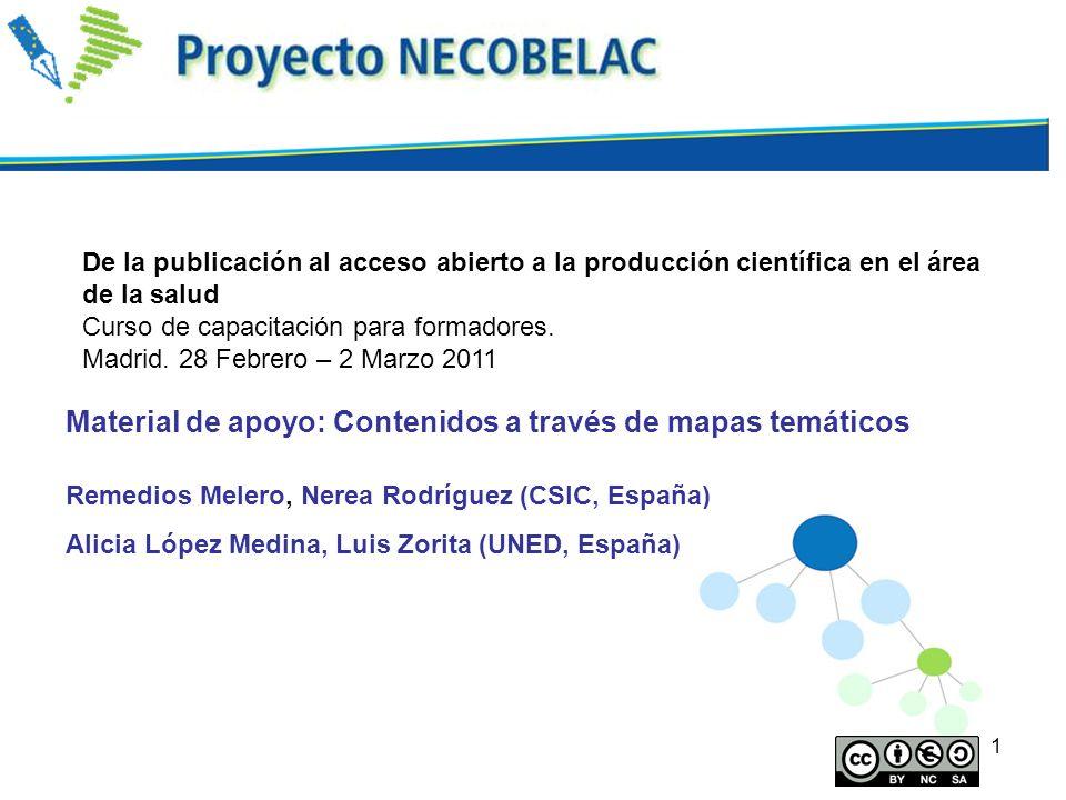 1 Material de apoyo: Contenidos a través de mapas temáticos Remedios Melero, Nerea Rodríguez (CSIC, España) Alicia López Medina, Luis Zorita (UNED, Es