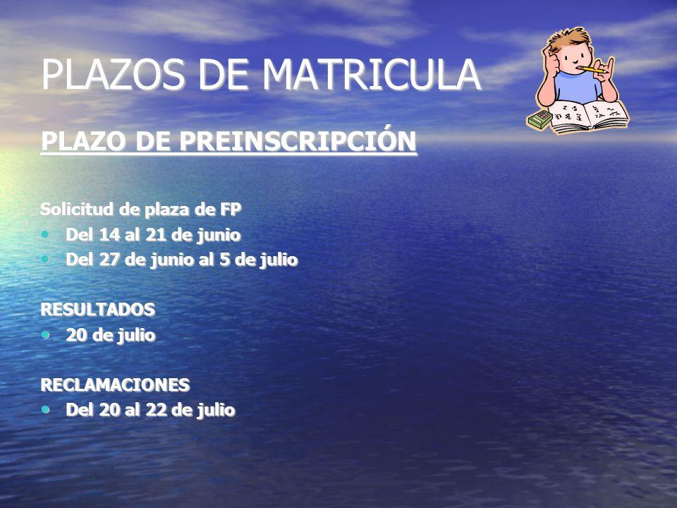 PLAZOS DE MATRICULA PLAZO DE PREINSCRIPCIÓN Solicitud de plaza de FP Del 14 al 21 de junio Del 14 al 21 de junio Del 27 de junio al 5 de julio Del 27 de junio al 5 de julioRESULTADOS 20 de julio 20 de julioRECLAMACIONES Del 20 al 22 de julio Del 20 al 22 de julio