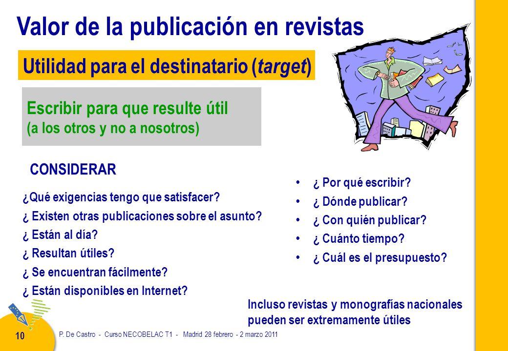 P. De Castro - Curso NECOBELAC T1 - Madrid 28 febrero - 2 marzo 2011 10 Escribir para que resulte útil (a los otros y no a nosotros) ¿Qué exigencias t