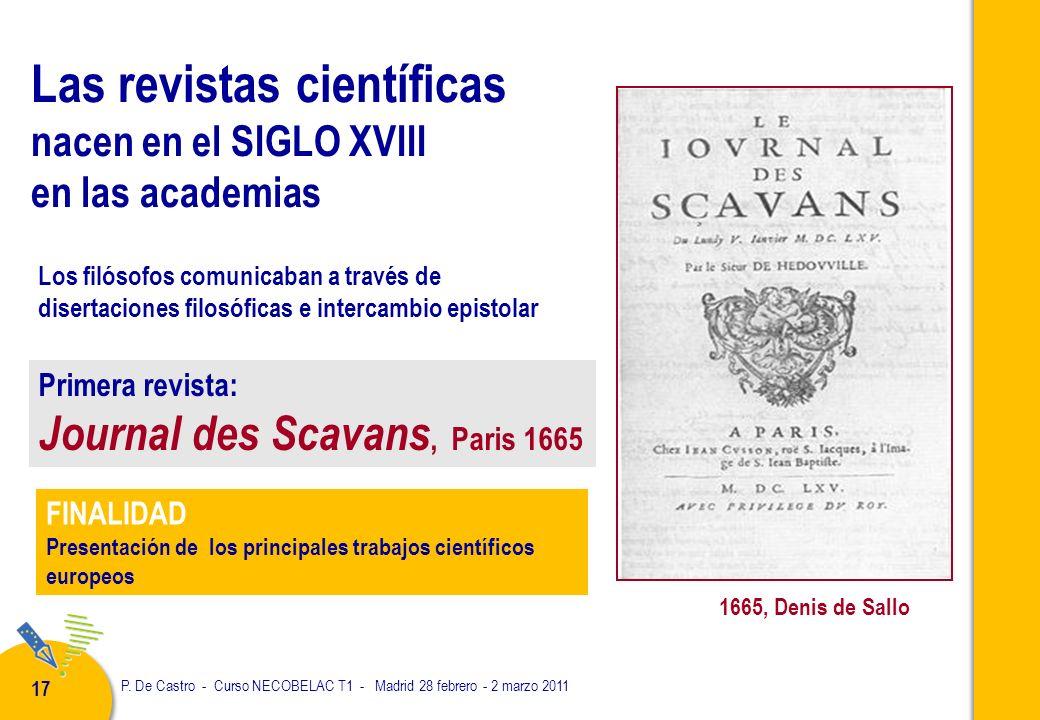 P. De Castro - Curso NECOBELAC T1 - Madrid 28 febrero - 2 marzo 2011 17 Las revistas científicas nacen en el SIGLO XVIII en las academias 1665, Denis