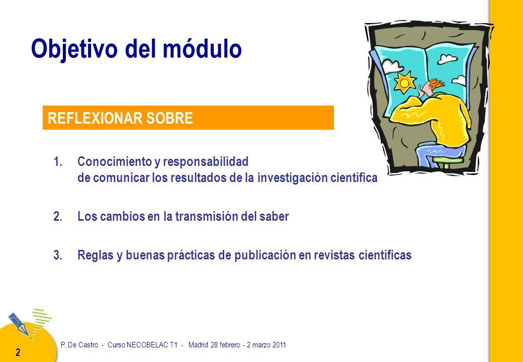 P. De Castro - Curso NECOBELAC T1 - Madrid 28 febrero - 2 marzo 2011 2 1.Conocimiento y responsabilidad de comunicar los resultados de la investigació