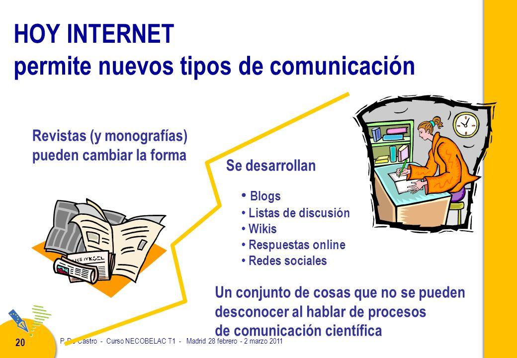 P. De Castro - Curso NECOBELAC T1 - Madrid 28 febrero - 2 marzo 2011 20 HOY INTERNET permite nuevos tipos de comunicación Revistas (y monografías) pue