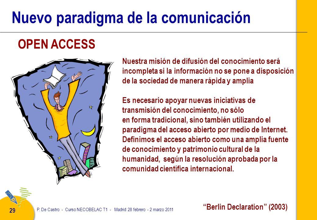 P. De Castro - Curso NECOBELAC T1 - Madrid 28 febrero - 2 marzo 2011 29 Berlin Declaration (2003) Nuestra misión de difusión del conocimiento será inc