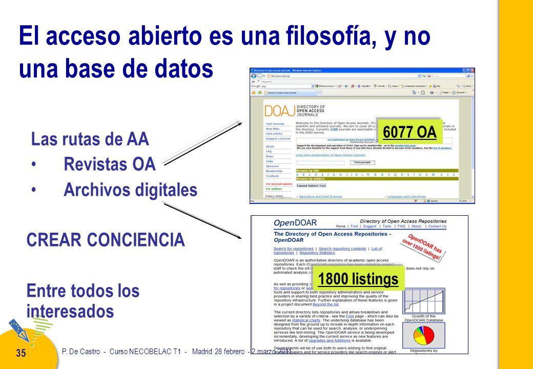 P. De Castro - Curso NECOBELAC T1 - Madrid 28 febrero - 2 marzo 2011 35 El acceso abierto es una filosofía, y no una base de datos Las rutas de AA Rev