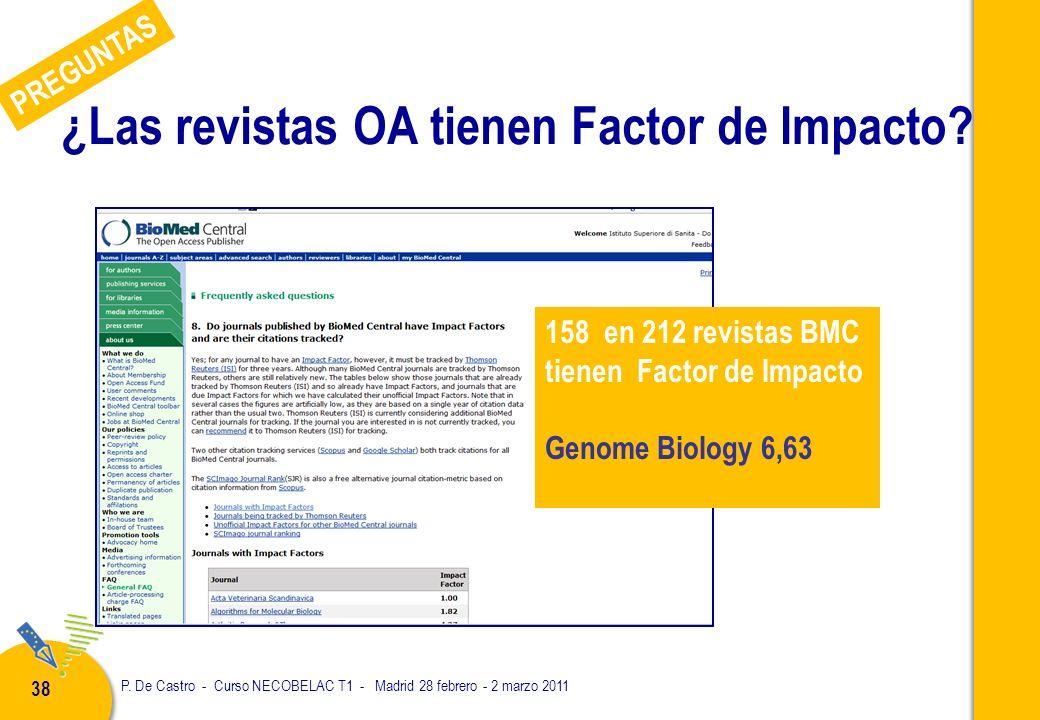 P. De Castro - Curso NECOBELAC T1 - Madrid 28 febrero - 2 marzo 2011 38 ¿Las revistas OA tienen Factor de Impacto? 158 en 212 revistas BMC tienen Fact