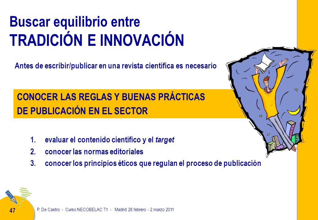P. De Castro - Curso NECOBELAC T1 - Madrid 28 febrero - 2 marzo 2011 47 Buscar equilibrio entre TRADICIÓN E INNOVACIÓN 1.evaluar el contenido científi