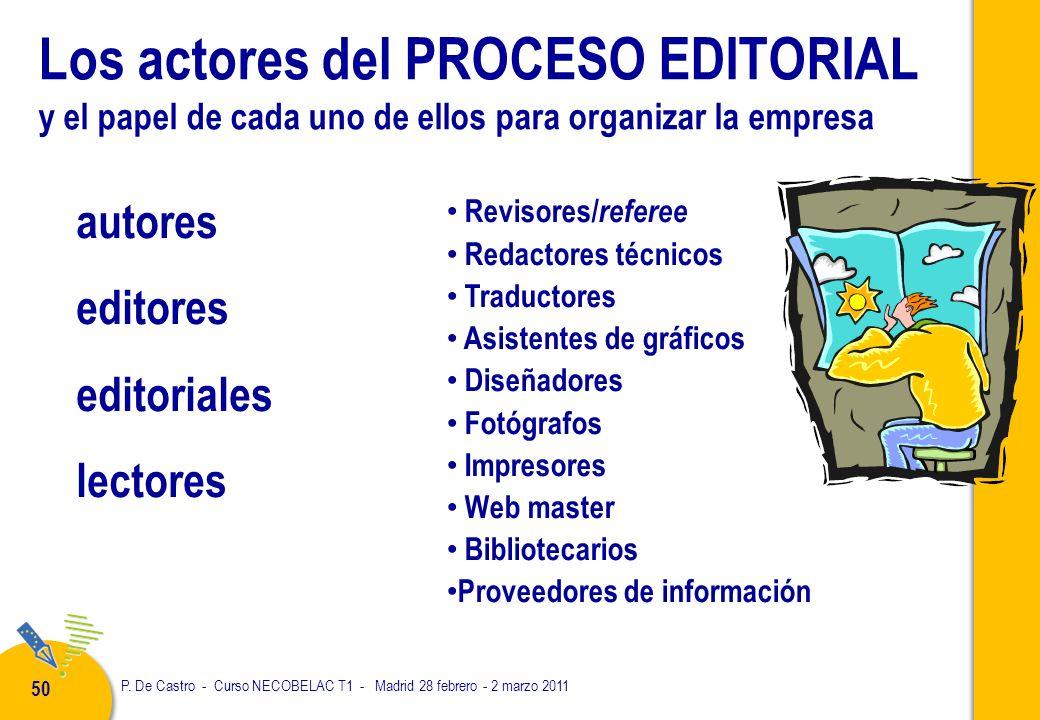 P. De Castro - Curso NECOBELAC T1 - Madrid 28 febrero - 2 marzo 2011 50 Los actores del PROCESO EDITORIAL y el papel de cada uno de ellos para organiz