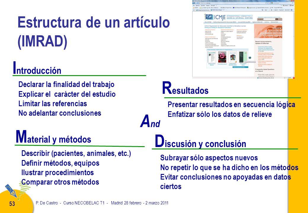 P. De Castro - Curso NECOBELAC T1 - Madrid 28 febrero - 2 marzo 2011 53 Estructura de un artículo (IMRAD) I ntroducción Declarar la finalidad del trab