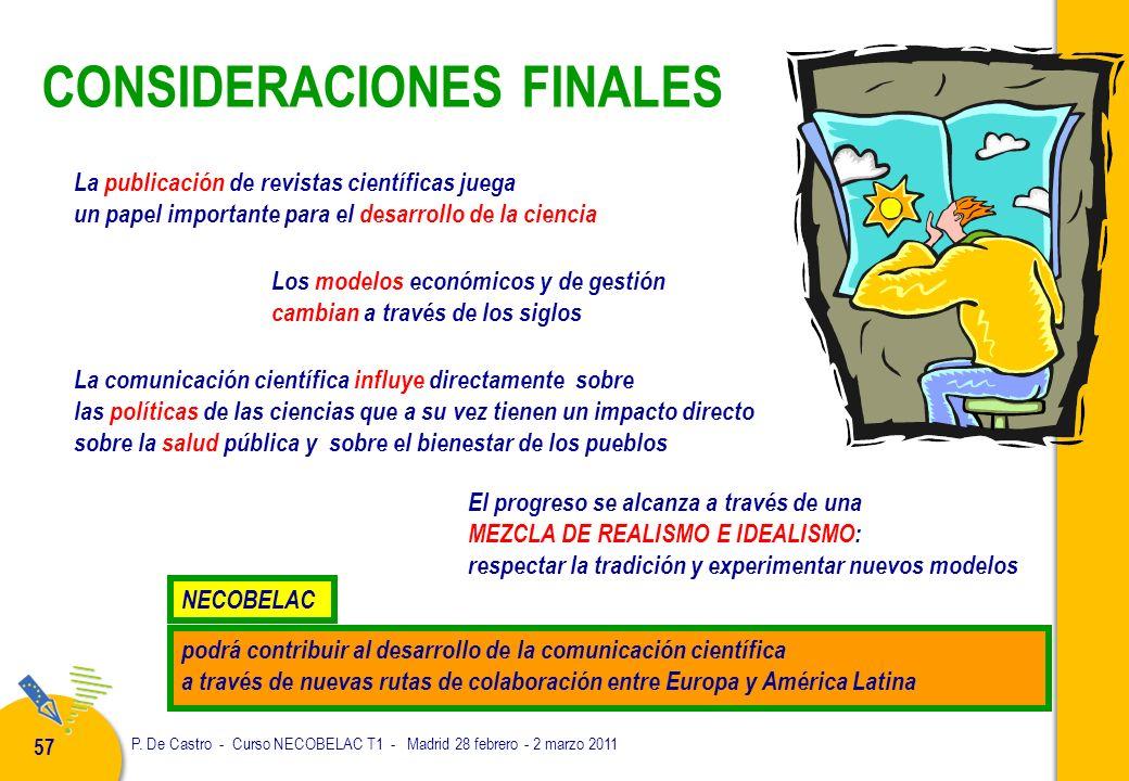 P. De Castro - Curso NECOBELAC T1 - Madrid 28 febrero - 2 marzo 2011 57 CONSIDERACIONES FINALES La publicación de revistas científicas juega un papel