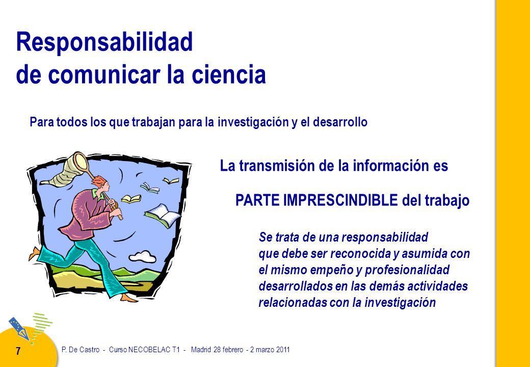 P. De Castro - Curso NECOBELAC T1 - Madrid 28 febrero - 2 marzo 2011 77 Se trata de una responsabilidad que debe ser reconocida y asumida con el mismo