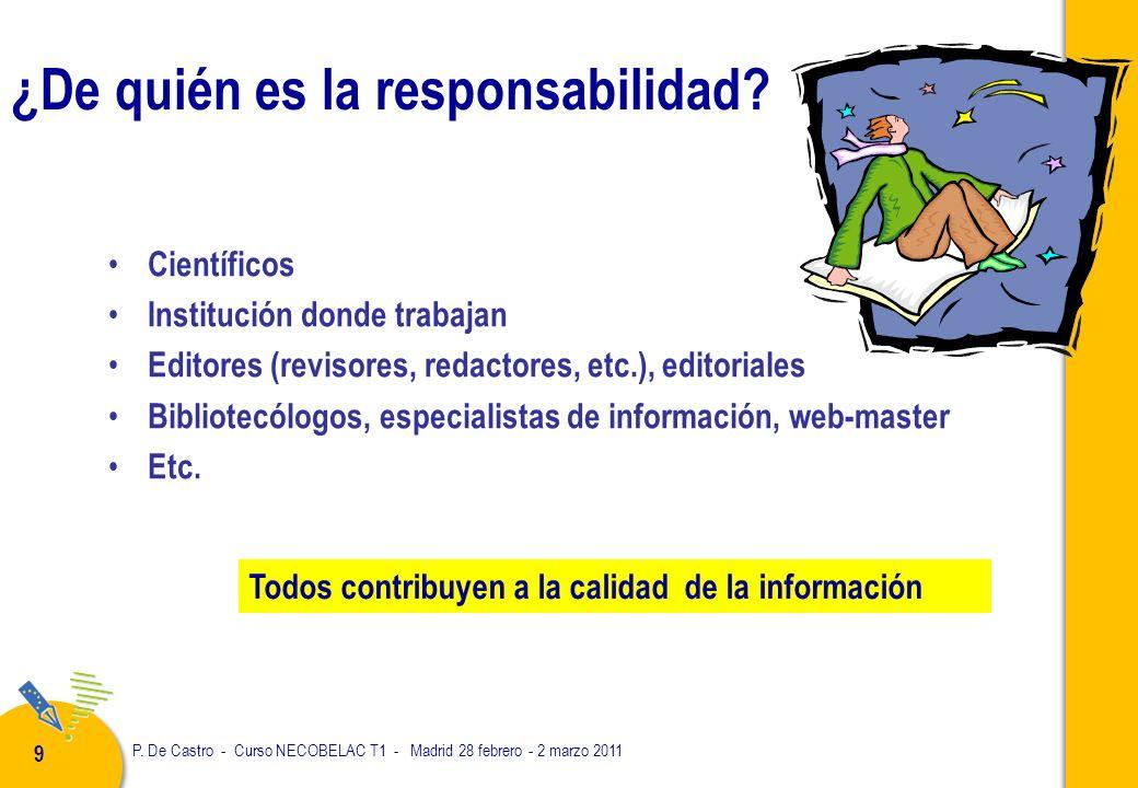 P. De Castro - Curso NECOBELAC T1 - Madrid 28 febrero - 2 marzo 2011 9 ¿De quién es la responsabilidad? Científicos Institución donde trabajan Editore