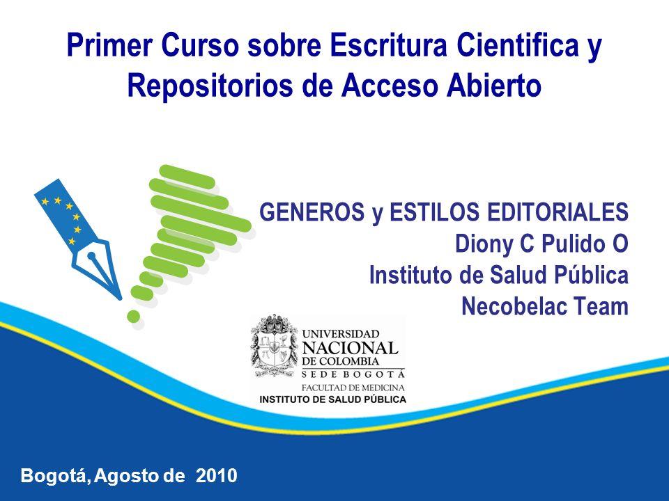 GENEROS y ESTILOS EDITORIALES Diony C Pulido O Instituto de Salud Pública Necobelac Team Bogotá, Agosto de 2010 Primer Curso sobre Escritura Cientific