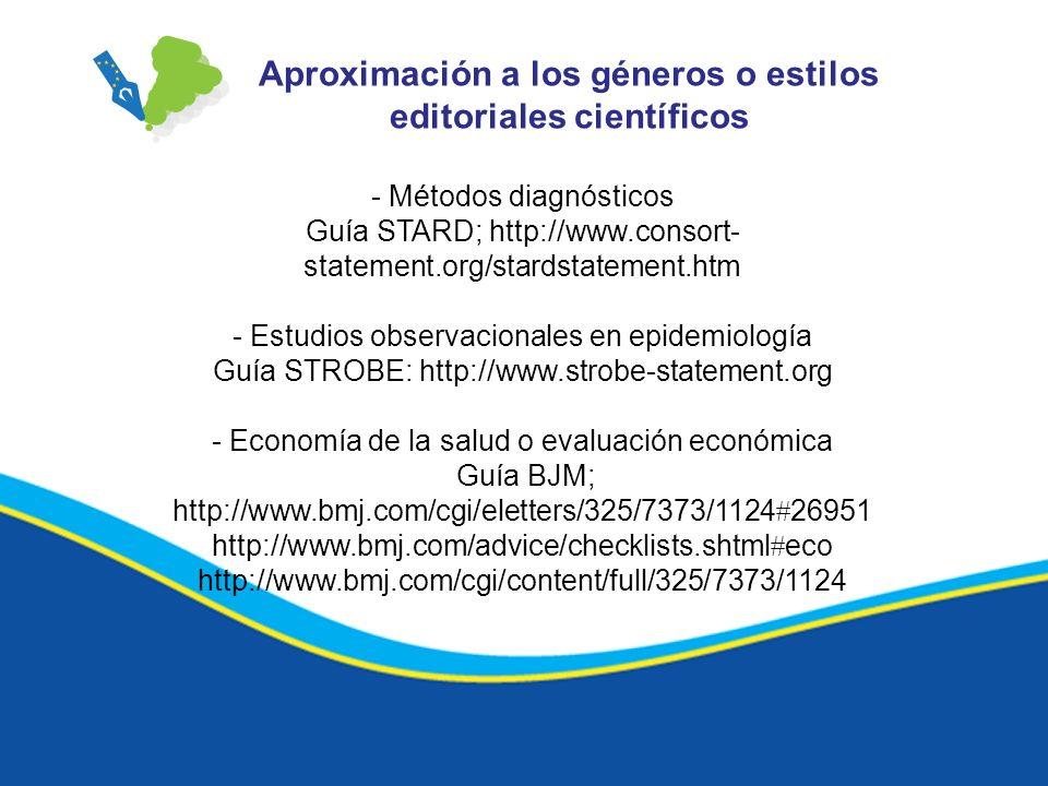 - Métodos diagnósticos Guía STARD; http://www.consort- statement.org/stardstatement.htm - Estudios observacionales en epidemiología Guía STROBE: http: