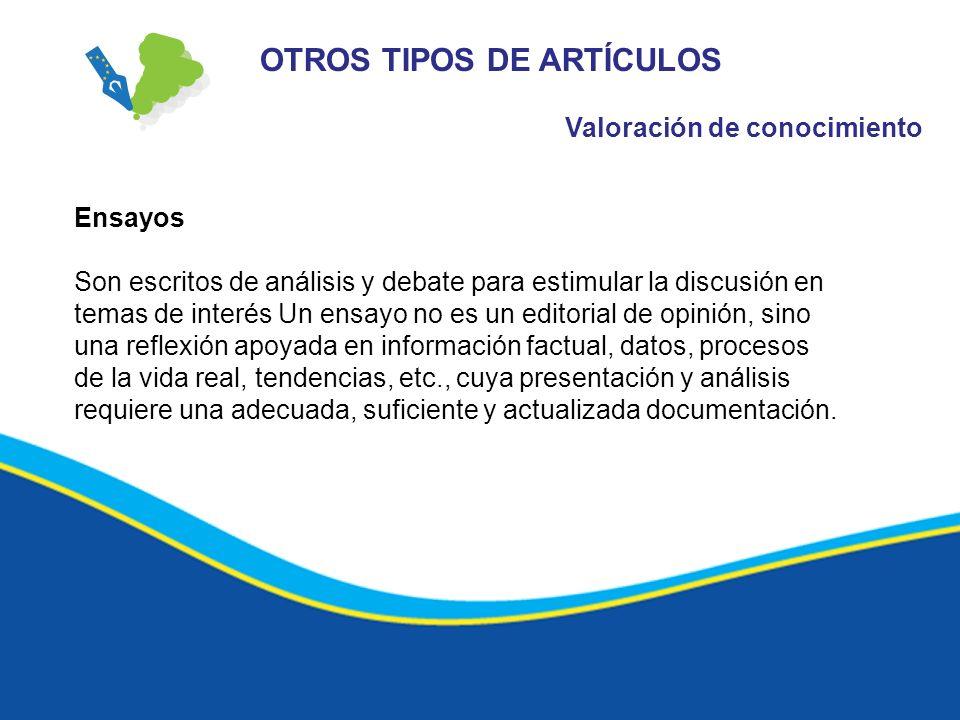 OTROS TIPOS DE ARTÍCULOS Valoración de conocimiento Ensayos Son escritos de análisis y debate para estimular la discusión en temas de interés Un ensay