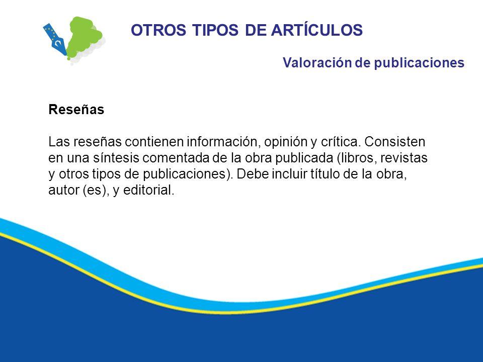 Reseñas Las reseñas contienen información, opinión y crítica. Consisten en una síntesis comentada de la obra publicada (libros, revistas y otros tipos