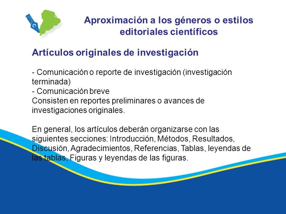 Aproximación a los géneros o estilos editoriales científicos Artículos originales de investigación - Comunicación o reporte de investigación (investig