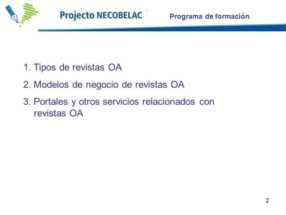 2 Programa de formación 1. Tipos de revistas OA 2. Modelos de negocio de revistas OA 3. Portales y otros servicios relacionados con revistas OA