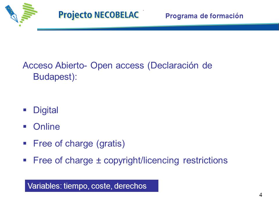 4 Programa de formación Acceso Abierto- Open access (Declaración de Budapest): Digital Online Free of charge (gratis) Free of charge ± copyright/licencing restrictions Variables: tiempo, coste, derechos