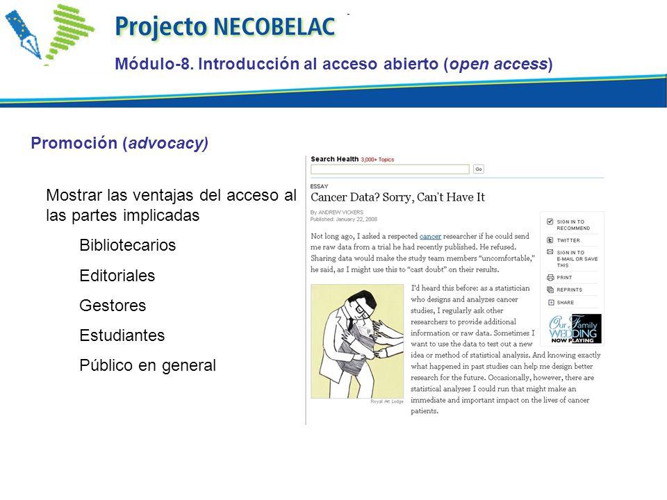 Mostrar las ventajas del acceso al conocimiento debe hacerse con todas las partes implicadas Bibliotecarios Editoriales Gestores Estudiantes Público en general Promoción (advocacy) Módulo-8.