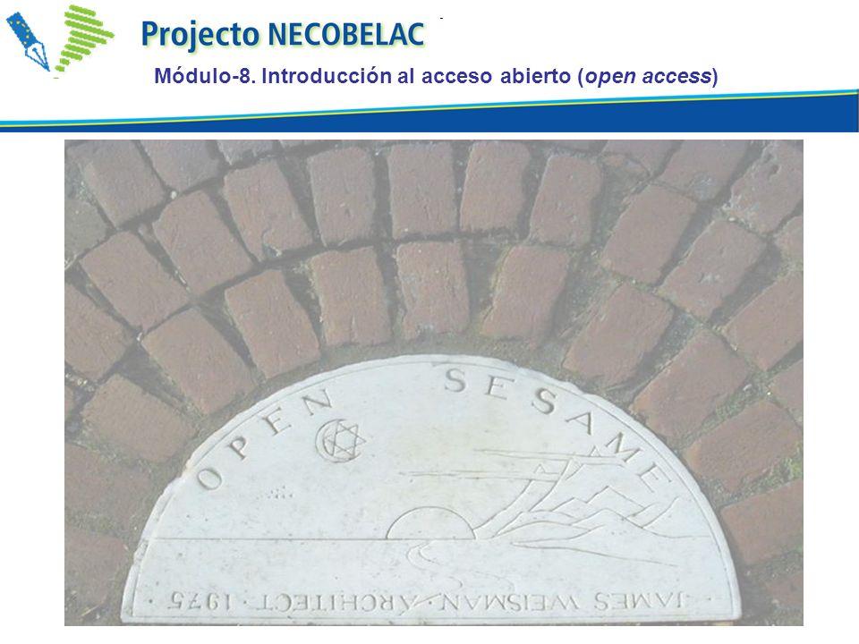 Definición de Open Access Tres Declaraciones fundadoras: Budapest Open Acces Initiative (Diciembre 2001) Declaración de Bethesda (Junio 2003) Declaración de Berlín (Octubre 2003) Módulo-8.