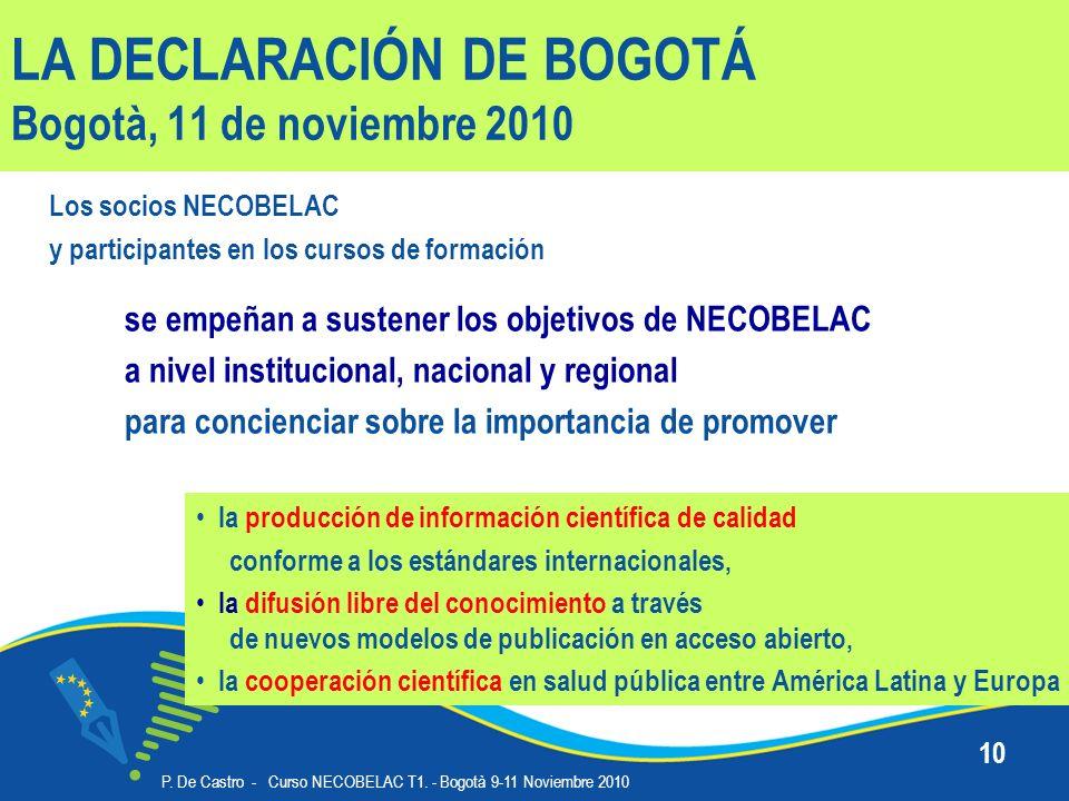 LA DECLARACIÓN DE BOGOTÁ Bogotà, 11 de noviembre 2010 se empeñan a sustener los objetivos de NECOBELAC a nivel institucional, nacional y regional para concienciar sobre la importancia de promover P.