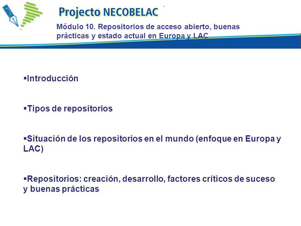 Introducción Tipos de repositorios Situación de los repositorios en el mundo (enfoque en Europa y LAC) Repositorios: creación, desarrollo, factores críticos de suceso y buenas prácticas Módulo 10.