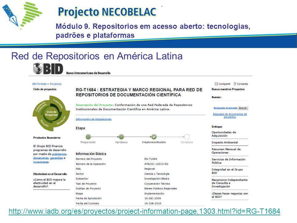 Módulo 9. Repositorios em acesso aberto: tecnologias, padrões e plataformas Red de Repositorios en América Latina http://www.iadb.org/es/proyectos/pro