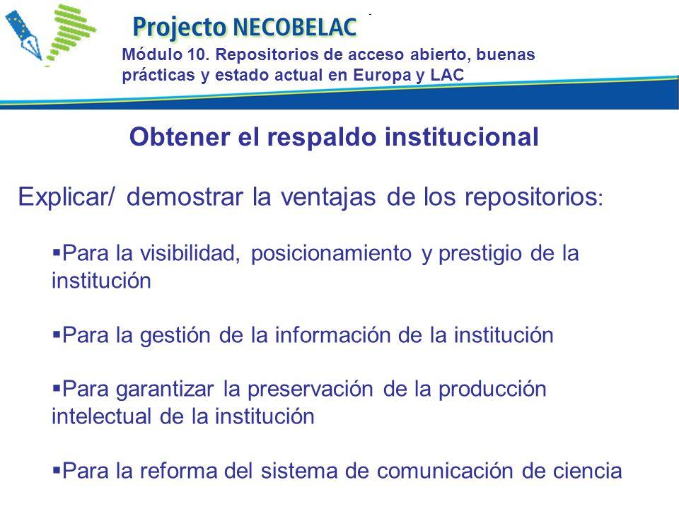 Explicar/ demostrar la ventajas de los repositorios : Para la visibilidad, posicionamiento y prestigio de la institución Para la gestión de la informa