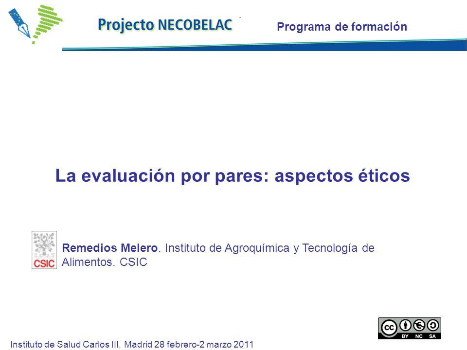 Programa de formación La evaluación por pares: aspectos éticos Instituto de Salud Carlos III, Madrid 28 febrero-2 marzo 2011 Remedios Melero.
