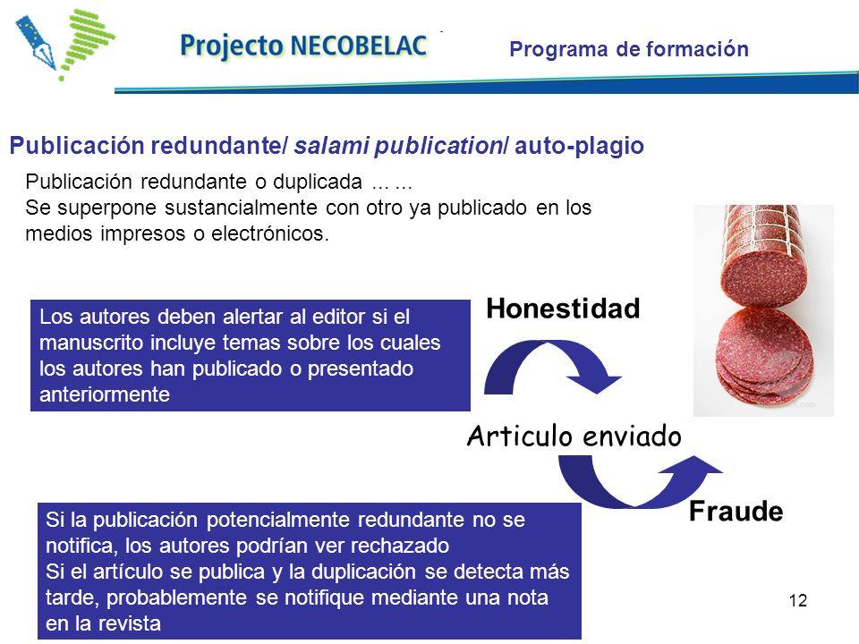 12 Publicación redundante/ salami publication/ auto-plagio Publicación redundante o duplicada...... Se superpone sustancialmente con otro ya publicado