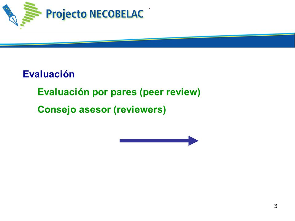 3 Evaluación Evaluación por pares (peer review) Consejo asesor (reviewers)