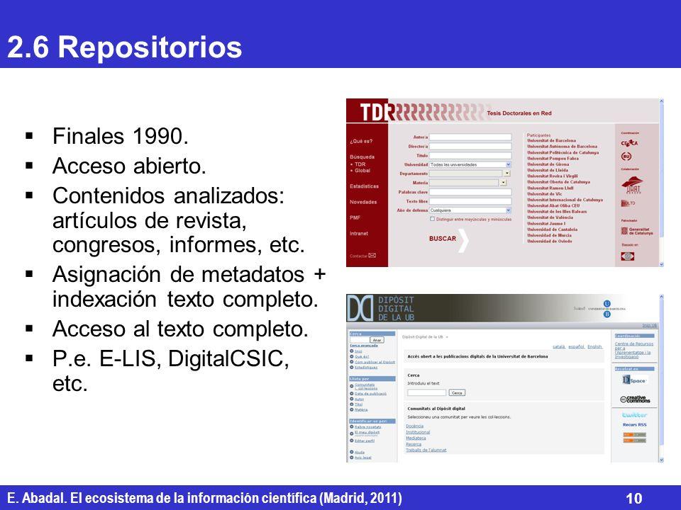 E. Abadal. El ecosistema de la información científica (Madrid, 2011) 10 2.6 Repositorios Finales 1990. Acceso abierto. Contenidos analizados: artículo