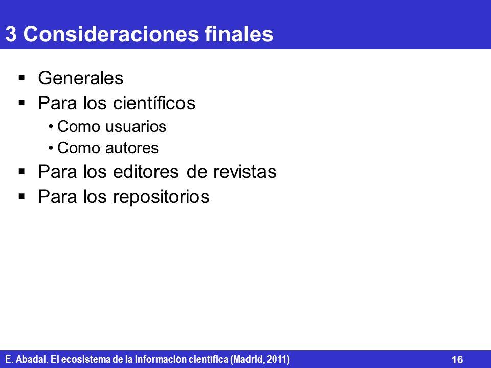E. Abadal. El ecosistema de la información científica (Madrid, 2011) 16 3 Consideraciones finales Generales Para los científicos Como usuarios Como au