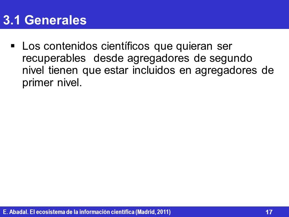 E. Abadal. El ecosistema de la información científica (Madrid, 2011) 17 3.1 Generales Los contenidos científicos que quieran ser recuperables desde ag