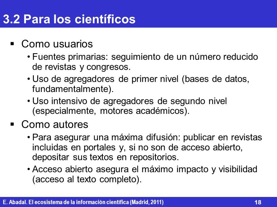 E. Abadal. El ecosistema de la información científica (Madrid, 2011) 18 3.2 Para los científicos Como usuarios Fuentes primarias: seguimiento de un nú