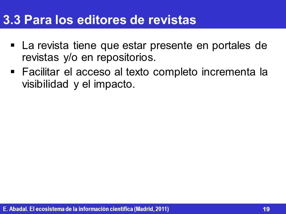 E. Abadal. El ecosistema de la información científica (Madrid, 2011) 19 3.3 Para los editores de revistas La revista tiene que estar presente en porta