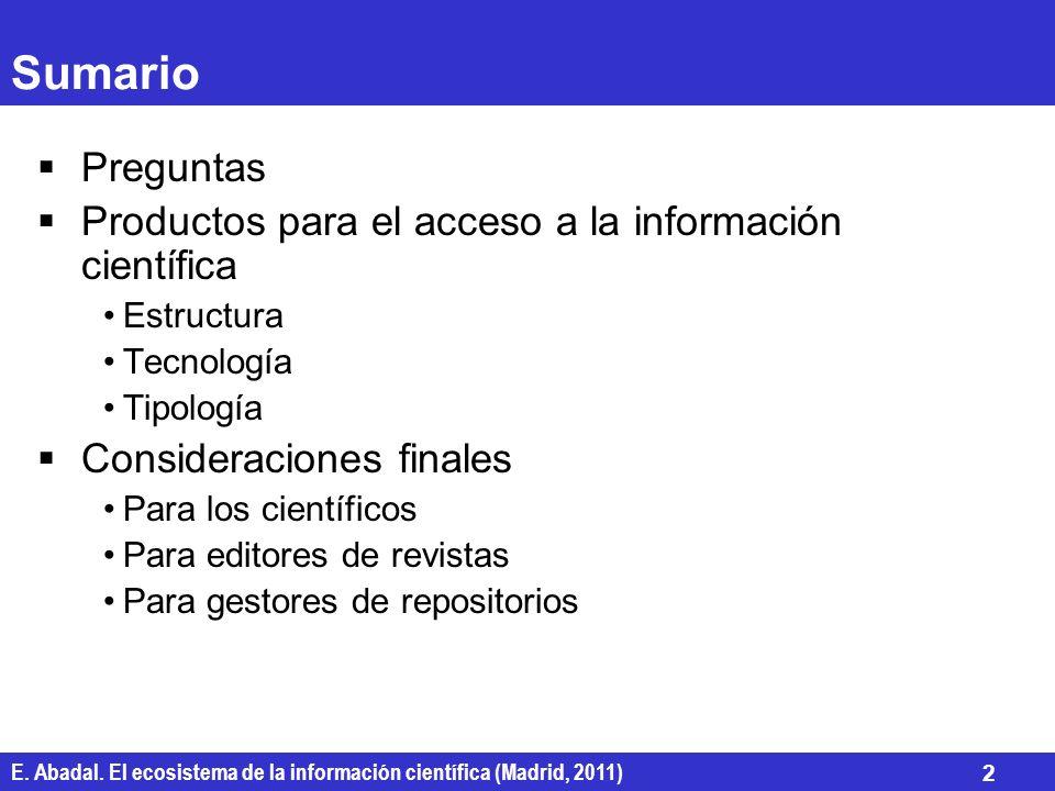 E. Abadal. El ecosistema de la información científica (Madrid, 2011) 2 Sumario Preguntas Productos para el acceso a la información científica Estructu