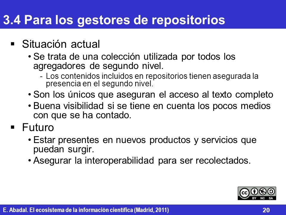 E. Abadal. El ecosistema de la información científica (Madrid, 2011) 20 3.4 Para los gestores de repositorios Situación actual Se trata de una colecci