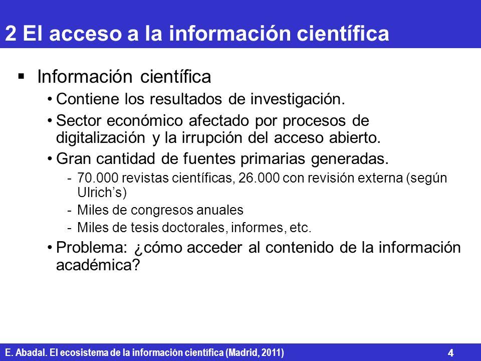 E. Abadal. El ecosistema de la información científica (Madrid, 2011) 4 2 El acceso a la información científica Información científica Contiene los res