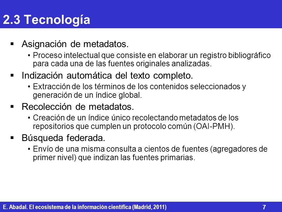 E. Abadal. El ecosistema de la información científica (Madrid, 2011) 7 2.3 Tecnología Asignación de metadatos. Proceso intelectual que consiste en ela