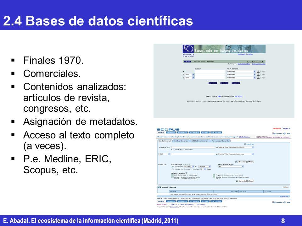 E. Abadal. El ecosistema de la información científica (Madrid, 2011) 8 2.4 Bases de datos científicas Finales 1970. Comerciales. Contenidos analizados