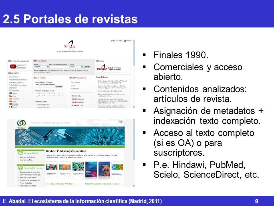 E. Abadal. El ecosistema de la información científica (Madrid, 2011) 9 2.5 Portales de revistas Finales 1990. Comerciales y acceso abierto. Contenidos