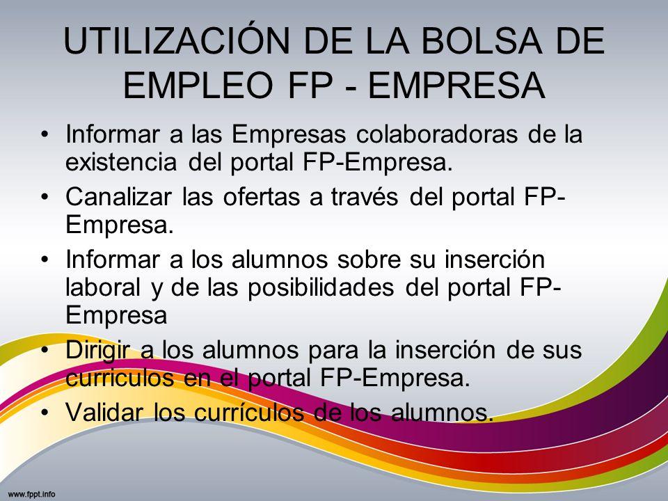 UTILIZACIÓN DE LA BOLSA DE EMPLEO FP - EMPRESA Informar a las Empresas colaboradoras de la existencia del portal FP-Empresa. Canalizar las ofertas a t