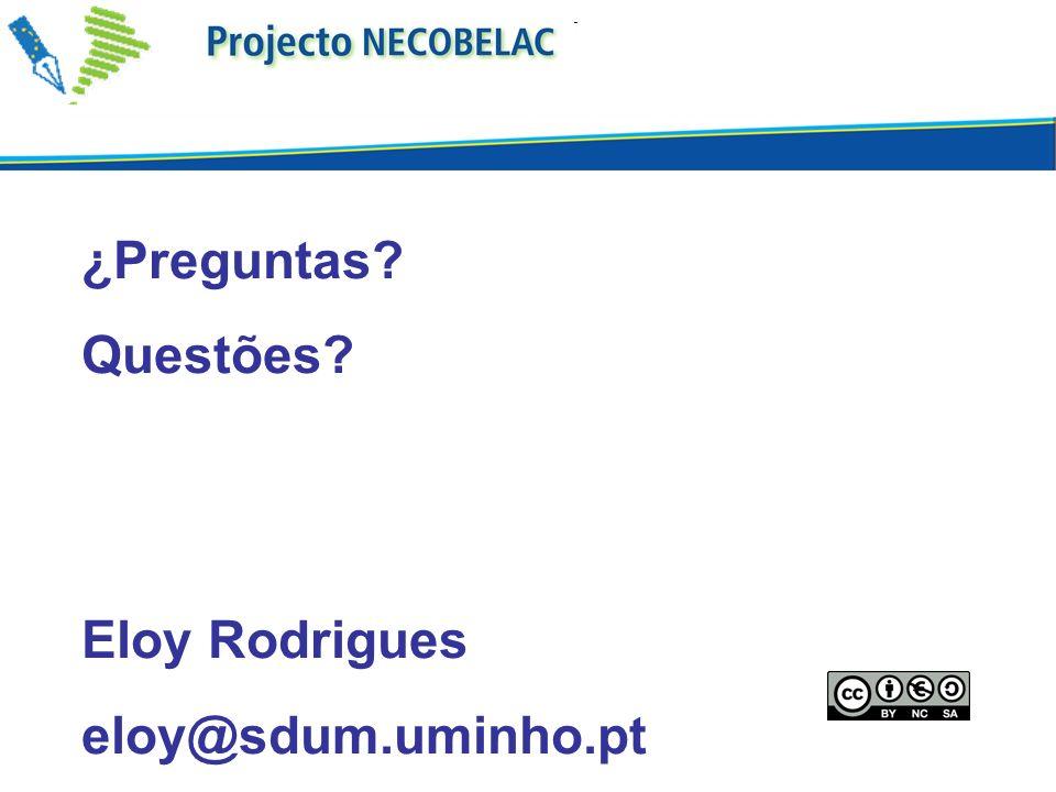 ¿Preguntas? Questões? Eloy Rodrigues eloy@sdum.uminho.pt
