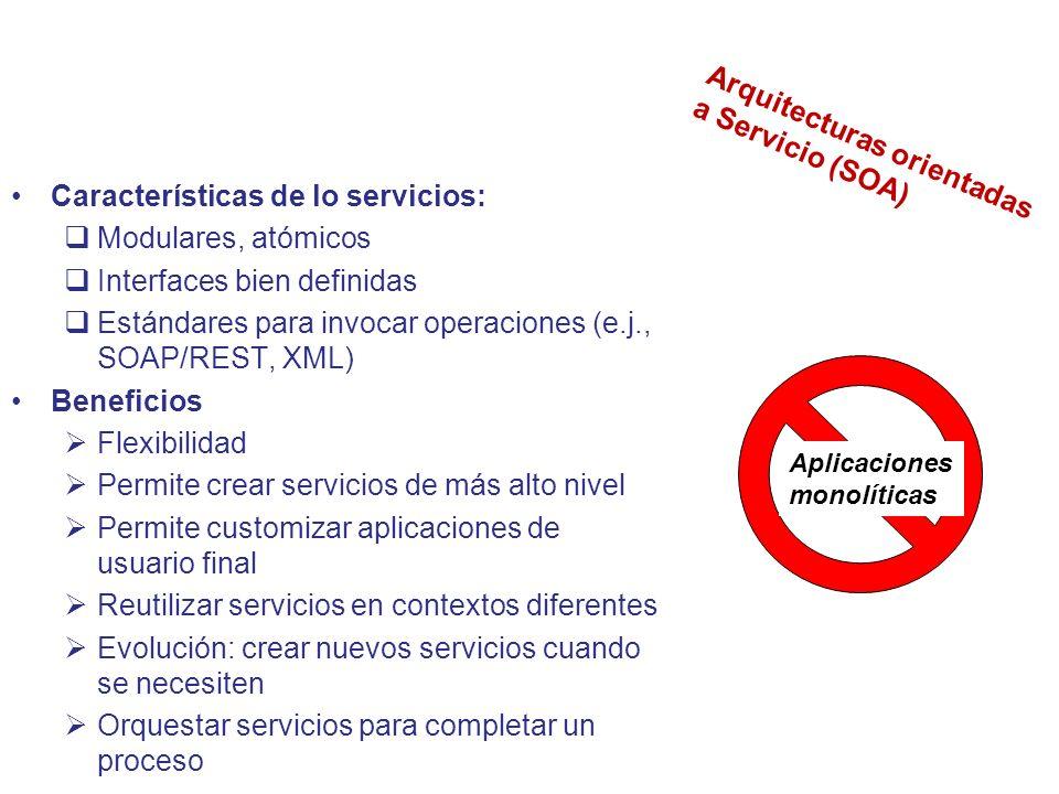 Características de lo servicios: Modulares, atómicos Interfaces bien definidas Estándares para invocar operaciones (e.j., SOAP/REST, XML) Beneficios F