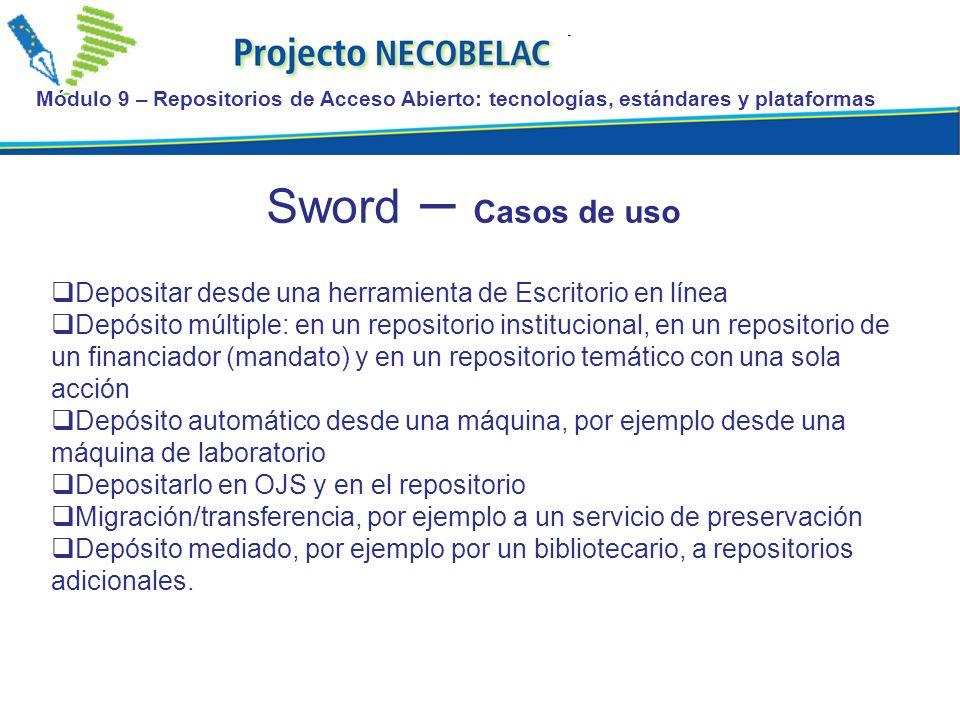 Módulo 9 – Repositorios de Acceso Abierto: tecnologías, estándares y plataformas Sword – Casos de uso Depositar desde una herramienta de Escritorio en