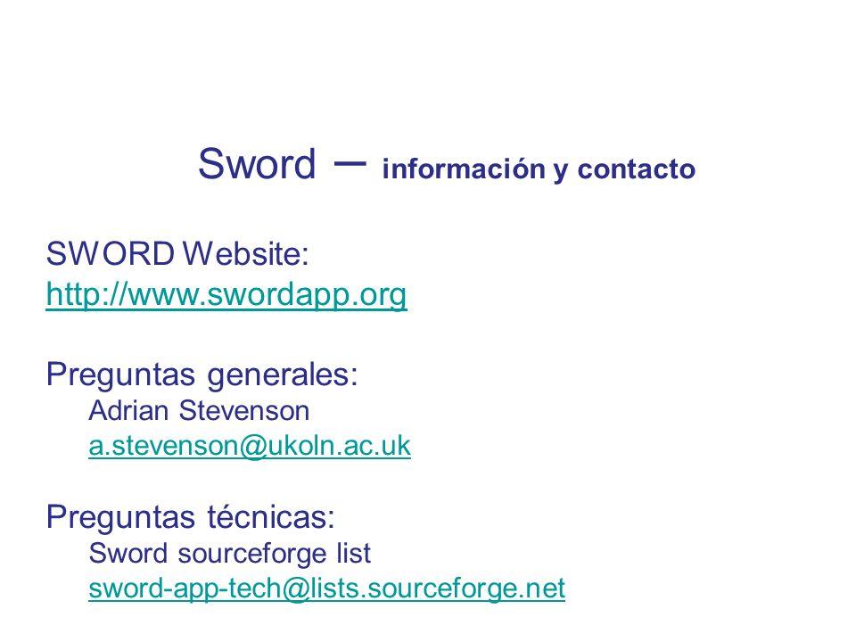 Sword – información y contacto SWORD Website: http://www.swordapp.org Preguntas generales: Adrian Stevenson a.stevenson@ukoln.ac.uk a.stevenson@ukoln.