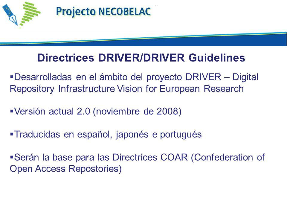 Desarrolladas en el ámbito del proyecto DRIVER – Digital Repository Infrastructure Vision for European Research Versión actual 2.0 (noviembre de 2008)